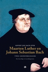 Govert Jan Bach over Maarten Luther en Johann Sebastian Bach
